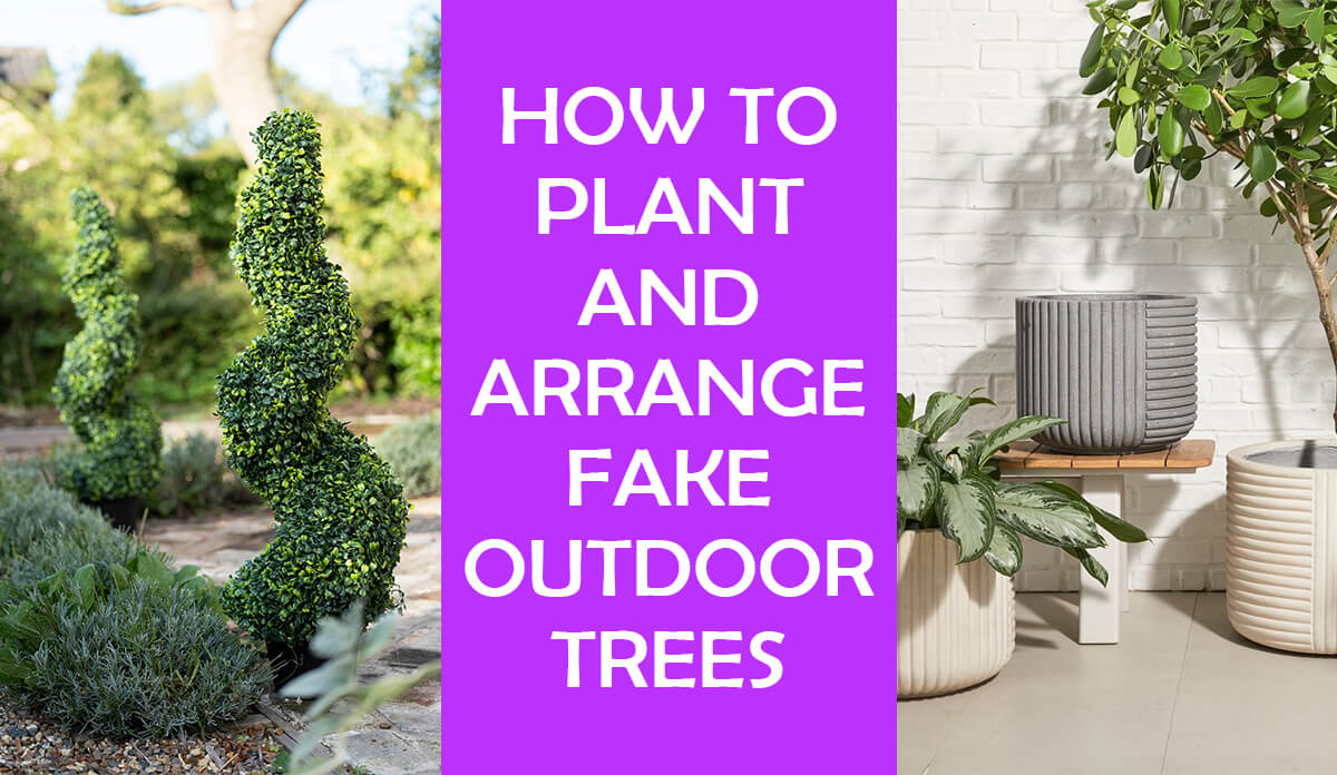 How to Plant and Arrange Fake Outdoor Trees and Plants
